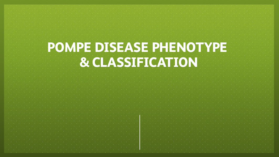 Pompe disease - phenotype & classification